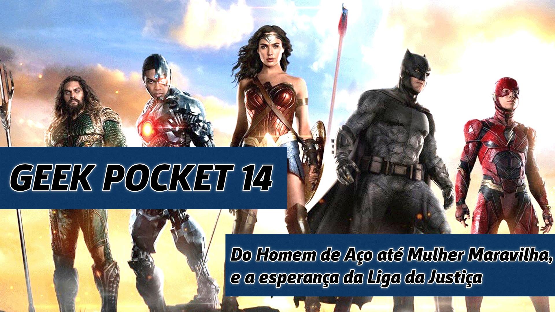 Geek Pocket 14 Do Homem De Aco Ate Mulher Maravilha E A
